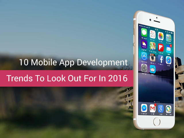 Mobile App Development Trends - 2016