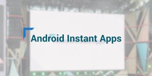Google Starts Limited Live Testing Android Instant Apps