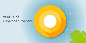 Google Announces First Android O Developer Preview