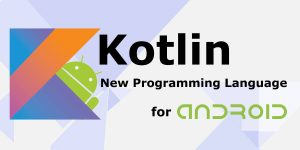 Kotlin – The Latest Powerful Language to Streamline Android App Development