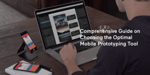Comprehensive Guide on Choosing the Optimal Mobile Prototyping Tool