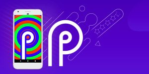 Everything You Should know about Android P Developer Preview: Features and Changes