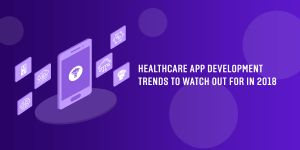 Healthcare App Development Trends to Watch out For in 2018