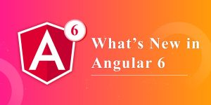 What's New in Angular 6 – The Latest Version of JavaScript Framework