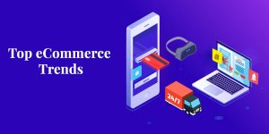 Top eCommerce Trends that will Revolutionize the Online Shopping Experience