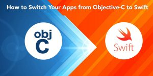 How to Switch Your Apps from Objective-C to Swift