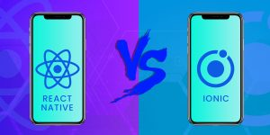 React Native Vs Ionic: The Battle of Two Cross-Platform App Development Frameworks