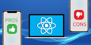 The Advantages and Disadvantages of Using React Native as Cross-Platform App Development