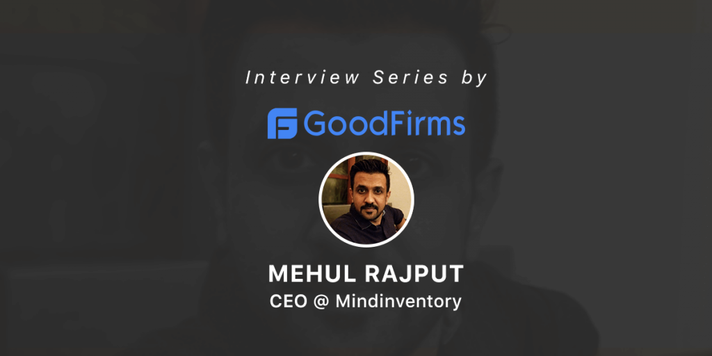 mehul rajput Interview with GoodFirms