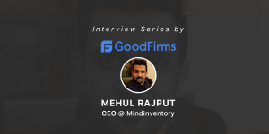 Mehul Rajput – The CEO of Mindinventory Shares Business Acumens with GoodFirms