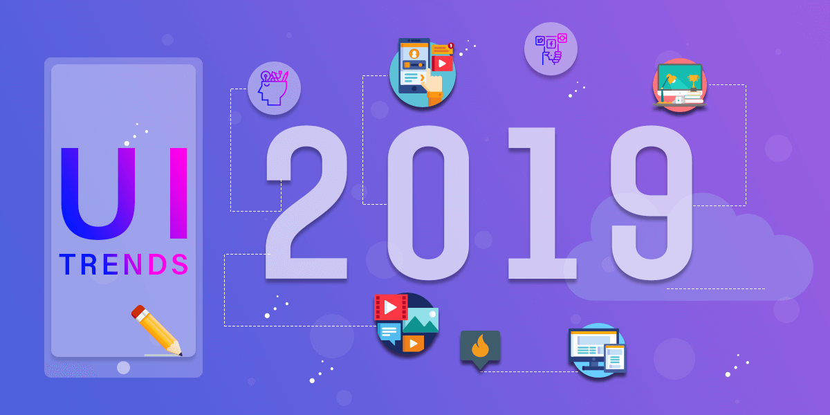 The 2019 Mobile App UI Trends That You Should Not Miss Out